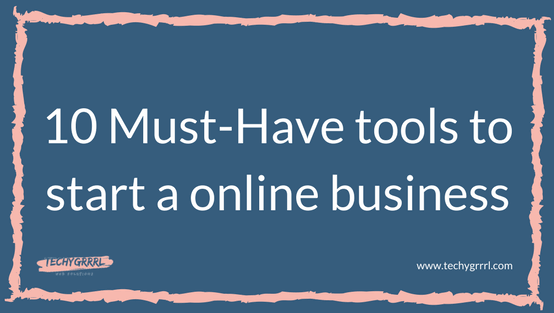 10 Must-Have tools to start a online business