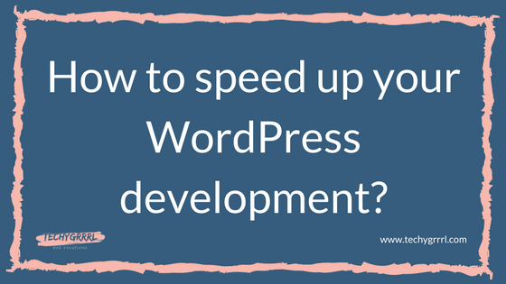 How to speed up your WordPress development