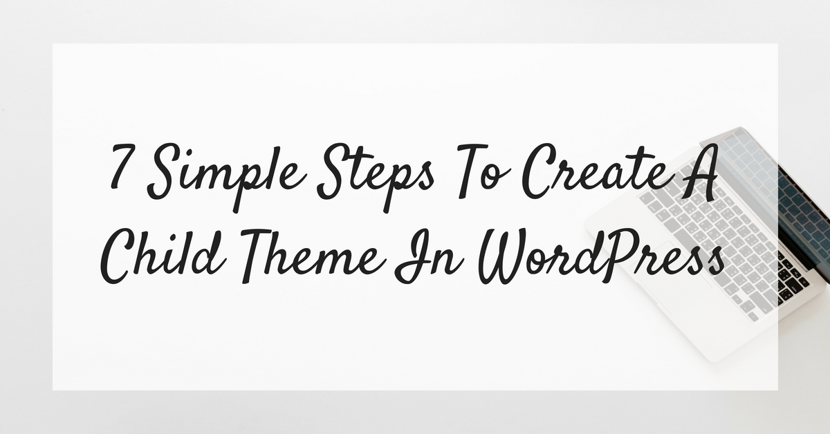 7 Simple Steps To Create A Child Theme In WordPress