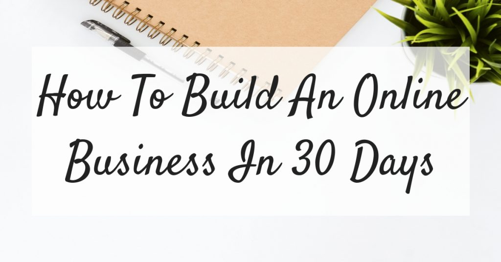 How To Build An Online Business In 30 Days