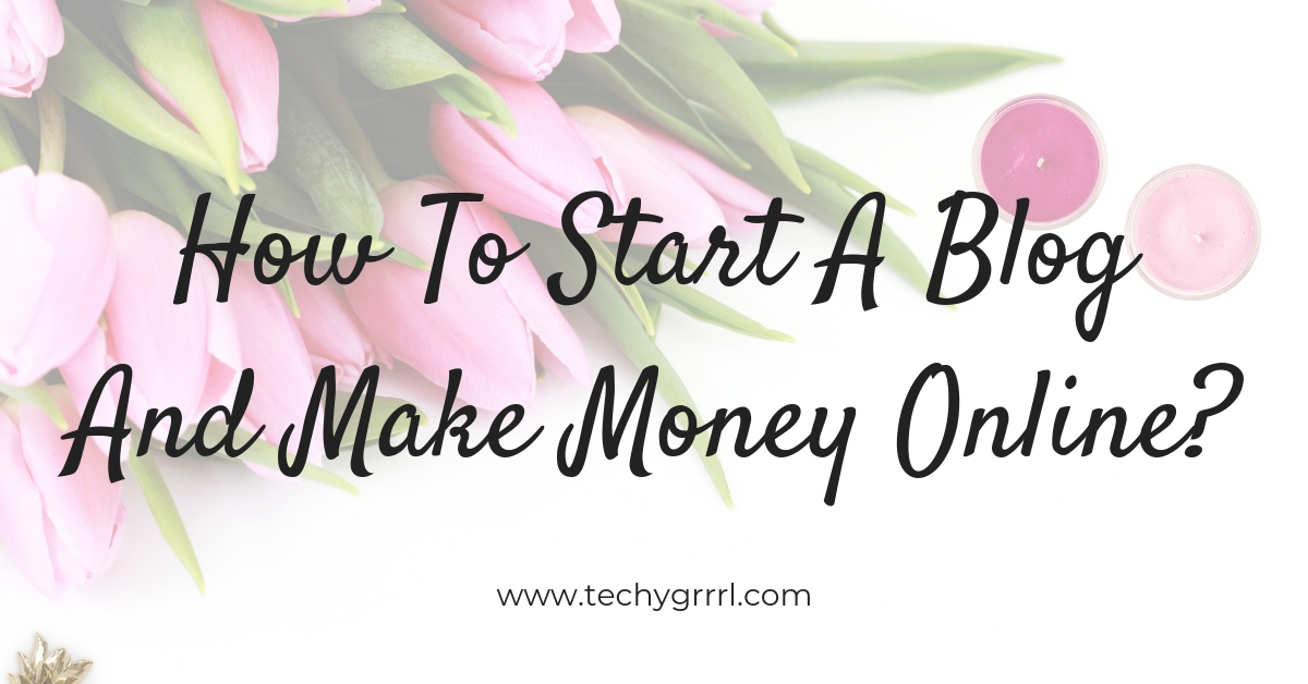 How To Start A Blog And Make Money Online?