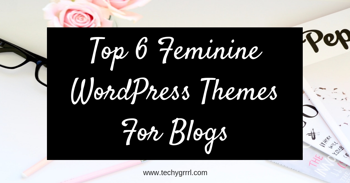 Top 6 Feminine WordPress Themes For Blogs